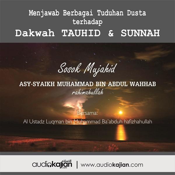 [AUDIO]: SOSOK MUJAHID ASY-SYAIKH MUHAMMAD BIN ABDUL WAHHAB rahimahullah